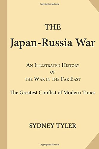 The Japan-Russia War: An Illustrated History of: Tyler, Sydney