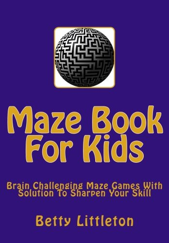Maze Book for Kids: Brain Challenging Maze: Littleton, Betty