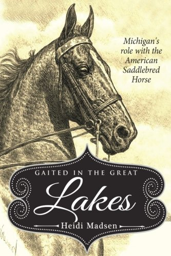 9781547128389: Gaited In The Great Lakes: History of The American Saddlebred in Michigan