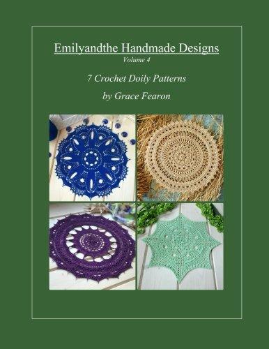 Emilyandthe Handmade Designs, Volume 4: 7 Crochet Doily Designs by Grace Fearon