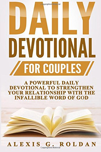Daily Devotional for Couples: A Powerful Daily Devotional to Strengthen Your Relationship with the Infallible Word of God