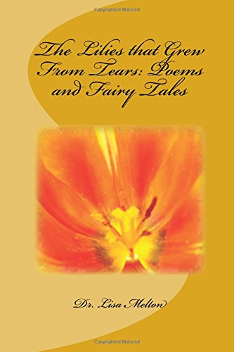 The Lilies that Grew From Tears: Poems: Melton, Dr Lisa