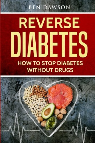 Reverse Diabetes: How To Stop Diabetes Without Drugs: Ben Dawson