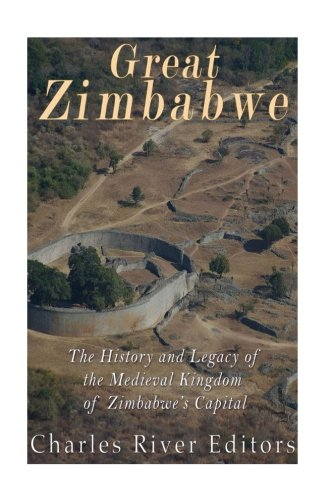 Great Zimbabwe: The History and Legacy of: Charles River Editors