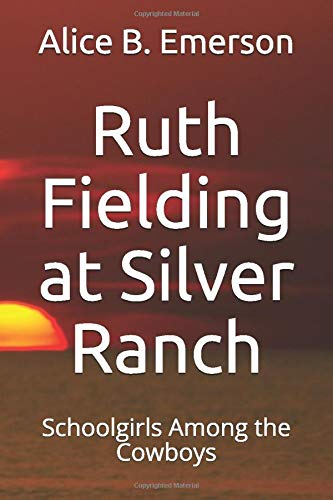 Ruth Fielding at Silver Ranch: Schoolgirls Among: Alice B Emerson