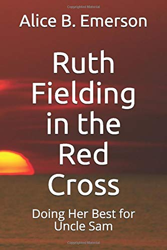 Ruth Fielding in the Red Cross: Doing: Alice B Emerson