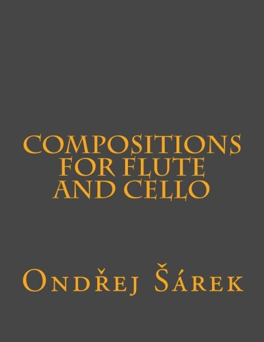 Compositions for Flute and Cello: Sarek, Ondrej