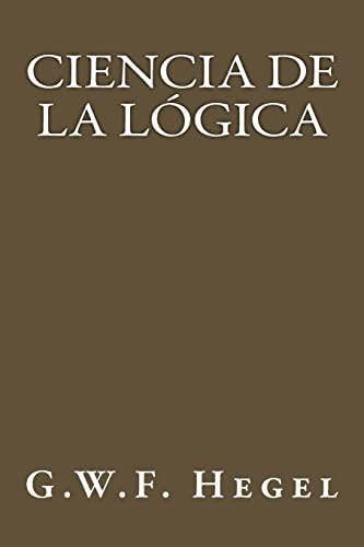 Ciencia de la Logica (Spanish Edition): Hegel, G. W.