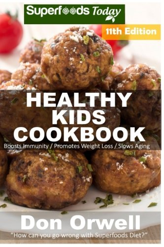 Healthy Kids Cookbook: Over 270 Quick & Easy Gluten Free Low Cholesterol Whole Foods Recipes ...
