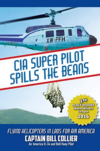 CIA Super Pilot Spills the Beans: Flying Helicopters in Laos for Air America: Bill Collier