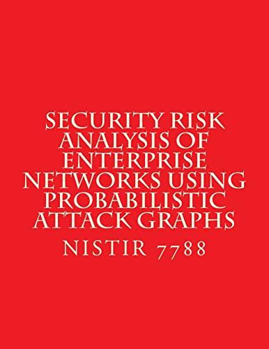 9781547228324: Security Risk Analysis of Enterprise Networks Using Probabilistic Atttack Graphs: Nistir 7788