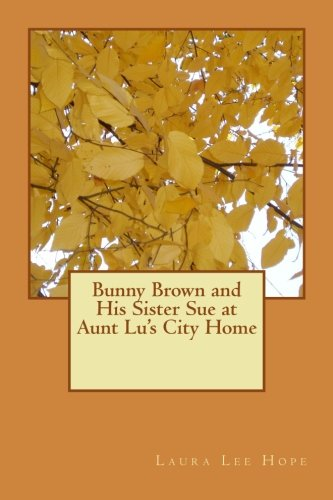 9781547243655: Bunny Brown and His Sister Sue at Aunt Lu's City Home (Volume 5)
