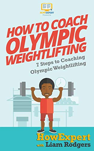 How To Coach Olympic Weightlifting: 7 Steps: HowExpert Press, Rodgers,