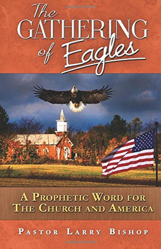 The Gathering of Eagles: A Prophetic Word: Bishop, Larry