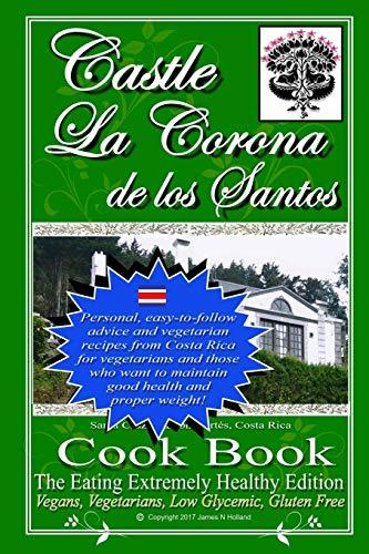 9781547257027: Castle La Corona de los Santos Cookbook: The Eating Extremely Healthy Edition