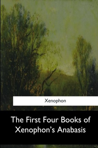 The First Four Books of Xenophon's Anabasis: Xenophon