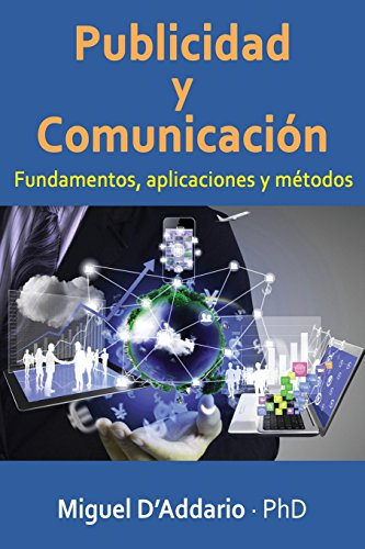 Publicidad y Comunicacion: Fundamentos, Aplicaciones y Metodos: D'Addario Phd, Miguel