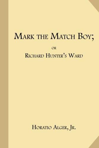 Mark the Match Boy; Or Richard Hunter's: Alger Jr, Horatio