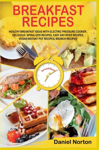 Breakfast Recipes: Healthy Breakfast Ideas with Electric: Norton, Daniel