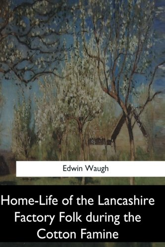 Home-Life of the Lancashire Factory Folk During: Waugh, Edwin