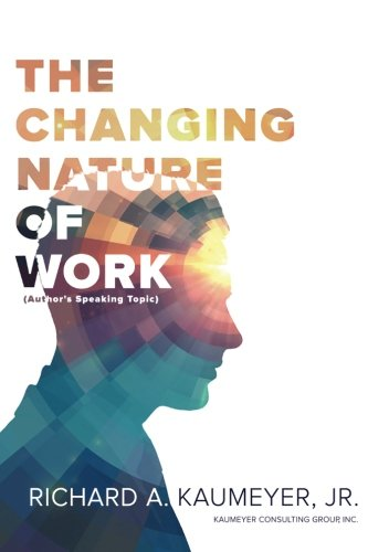 The Changing Nature of Work: Author's Speaking Topic: Richard A. Kaumeyer Jr.
