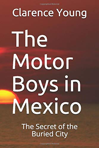 9781547293636: The Motor Boys in Mexico: The Secret of the Buried City (Volume 3)