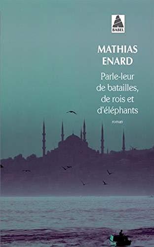 Parle-leur de batailles, de rois et d'elephants: Mathias Enard