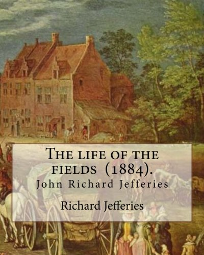 The life of the fields (1884). By: Jefferies, Richard