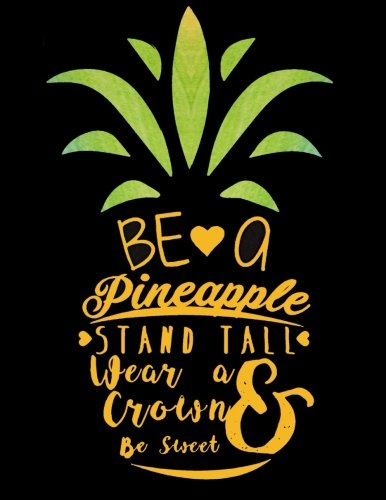 Be a Pineapple, Stand Tall Wear a Crown and Be Sweet: Inspirational Collage Ruled Notebook, Large ...