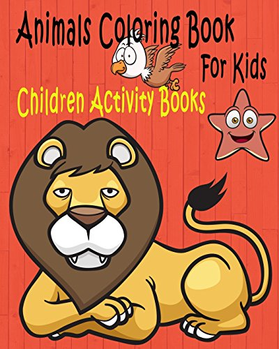 Animals Coloring Book For Kids: Children Activity Books for Kids Ages 2-4, 4-8, Boys, Girls, Fun ...