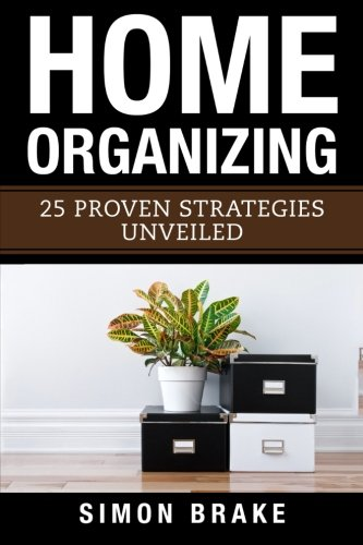 Home Organizing: 25 Proven Strategies Unveiled (Paperback): Simon Brake