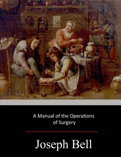 A Manual of the Operations of Surgery: Bell, Joseph