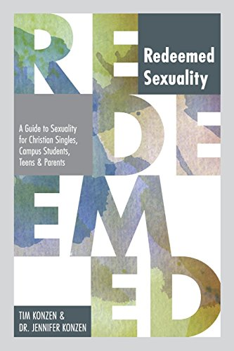 Redeemed Sexuality: A Guide to Sexuality for Christian Singles, Campus Students, Teens and Parents:...