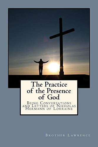 9781548101466: The Practice of the Presence of God: Being Conversations and Letters of Nicholas Hermann of Lorraine