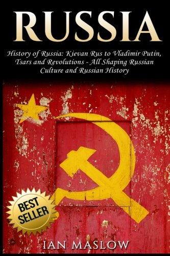 9781548113148: Russia: History of Russia: Kievan Rus to Vladimir Putin, Tsars and Revolutions - All Shaping Russian Culture and Russian History