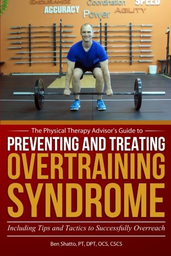 Preventing and Treating Overtraining Syndrome: Including Tips and Tactics to Successfully Overreach...
