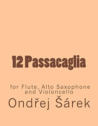 9781548121617: 12 Passacaglia for Flute, Alto Saxophone and Violoncello