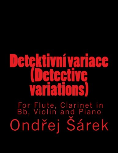 9781548122072: Detektivni variace (Detective variations) For Flute, Clarinet in Bb, Violin and