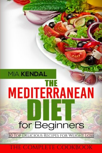 The Mediterranean Diet for Beginners. The Complete Cookbook. 30 Top Delicious Re