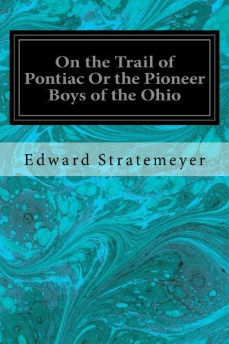 9781548198718: On the Trail of Pontiac Or the Pioneer Boys of the Ohio
