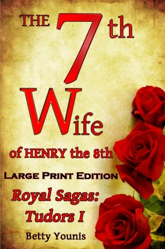 9781548202873: Large Print: The 7th Wife of Henry the 8th: Royal Sagas: Tudors I (Volume 1)