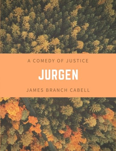 Jurgen a Comedy of Justice: Cabell, James Branch