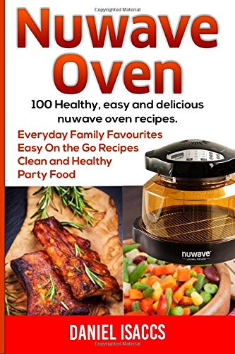 Nuwave Oven: Nuwave Oven Recipes, Nuwave Airfryer Cookbook, Easy Nuwave Recipes, Family Everyday Recipes