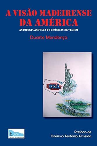 A visao madeirense da America: Antologia anotada: Duarte Miguel Barcelos