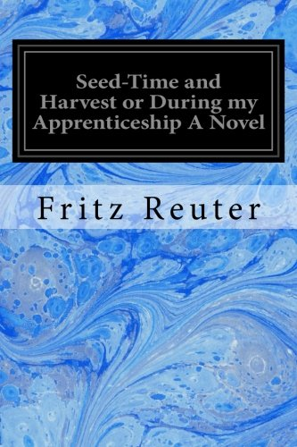 9781548221812: Seed-Time and Harvest or During my Apprenticeship A Novel