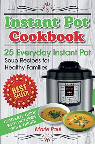 Instant Pot Cookbook: 25 Everyday Instant Pot Soup Recipes for Healthy Families