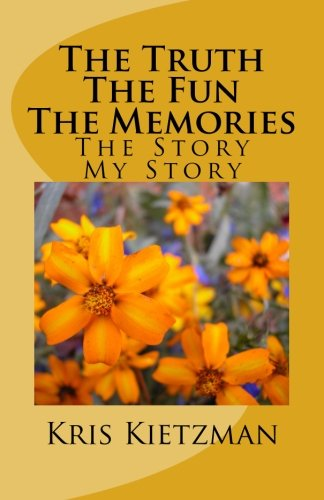 The Truth The Fun The Memories: The Story - My Story