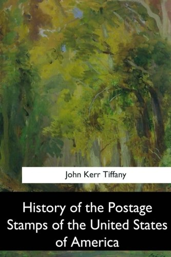 History of the Postage Stamps of the: Tiffany, John Kerr