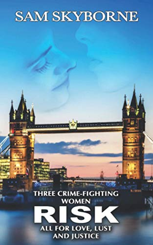 Risk: Three Crime-fighting Women RISK All for Love, Lust and Justice.: Sam Skyborne