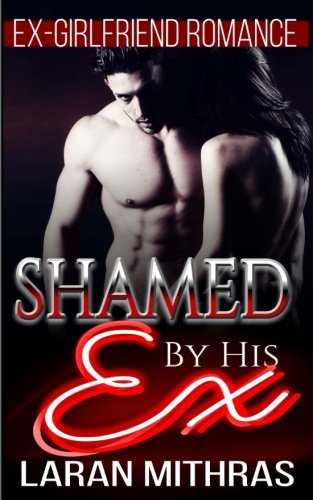 Shamed by His Ex: New Adult Romance: Mithras, Laran